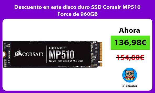 Descuento en este disco duro SSD Corsair MP510 Force de 960GB