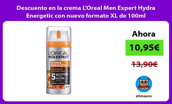 Descuento en la crema L'Oreal Men Expert Hydra Energetic con nuevo formato XL de 100ml