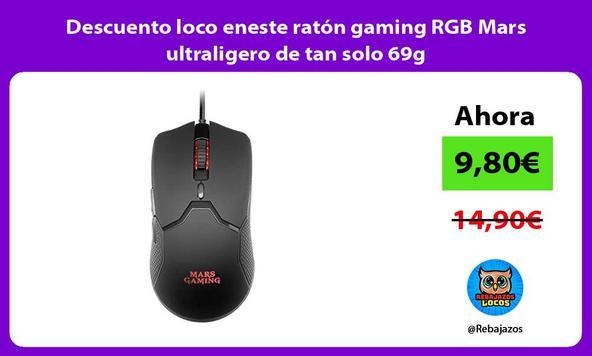 Descuento loco eneste ratón gaming RGB Mars ultraligero de tan solo 69g