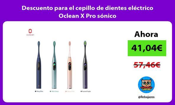 Descuento para el cepillo de dientes eléctrico Oclean X Pro sónico