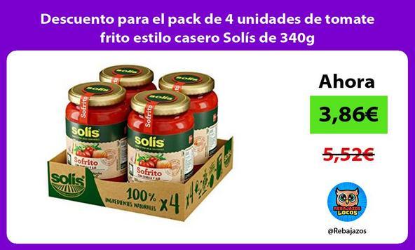 Descuento para el pack de 4 unidades de tomate frito estilo casero Solís de 340g