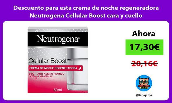 Descuento para esta crema de noche regeneradora Neutrogena Cellular Boost cara y cuello