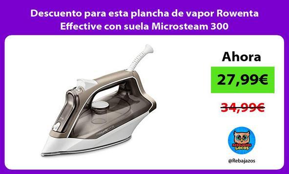 Descuento para esta plancha de vapor Rowenta Effective con suela Microsteam 300