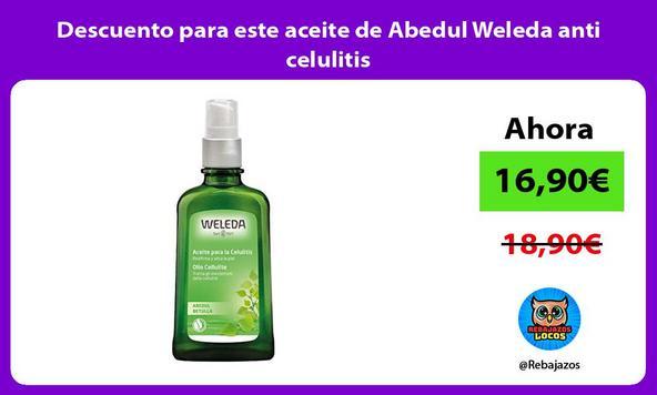 Descuento para este aceite de Abedul Weleda anti celulitis