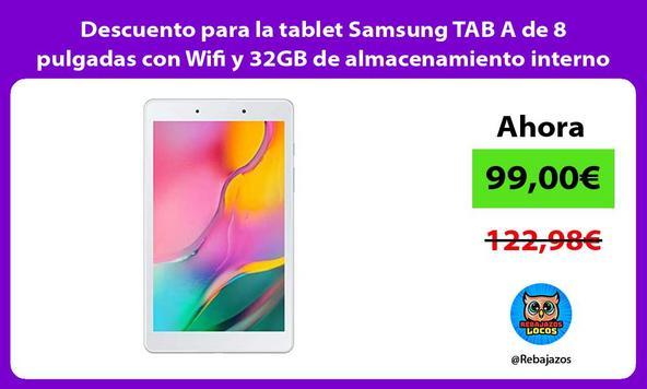 Descuento para la tablet Samsung TAB A de 8 pulgadas con Wifi y 32GB de almacenamiento interno