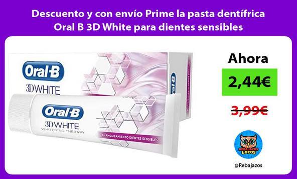 Descuento y con envío Prime la pasta dentífrica Oral B 3D White para dientes sensibles
