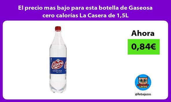 El precio mas bajo para esta botella de Gaseosa cero calorías La Casera de 1,5L