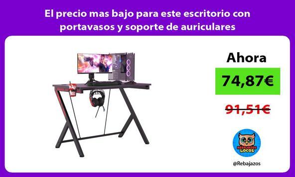 El precio mas bajo para este escritorio con portavasos y soporte de auriculares