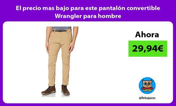 El precio mas bajo para este pantalón convertible Wrangler para hombre