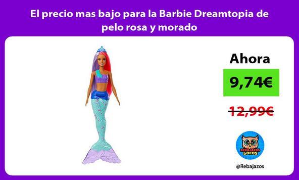 El precio mas bajo para la Barbie Dreamtopia de pelo rosa y morado