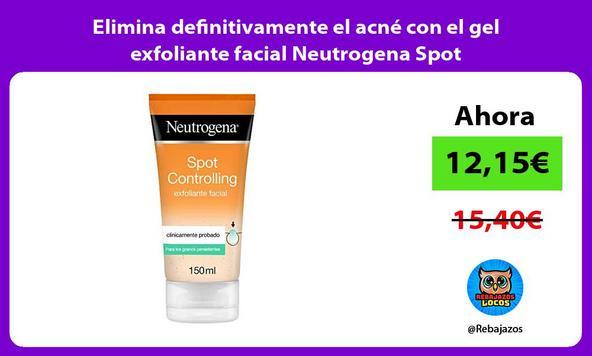 Elimina definitivamente el acné con el gel exfoliante facial Neutrogena Spot