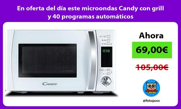 En oferta del día este microondas Candy con grill y 40 programas automáticos