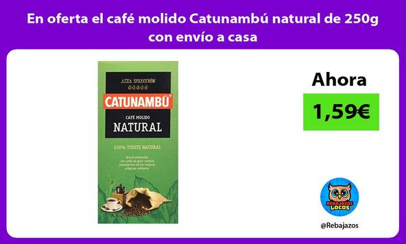 En oferta el café molido Catunambú natural de 250g con envío a casa