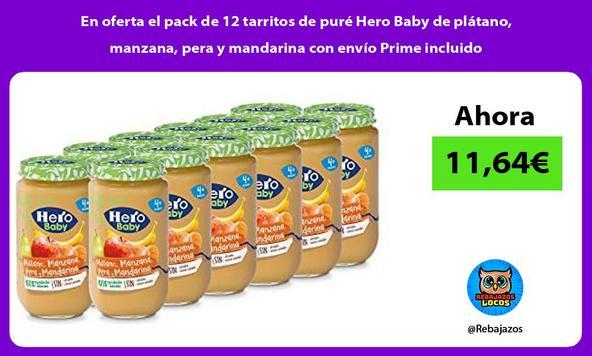 En oferta el pack de 12 tarritos de puré Hero Baby de plátano, manzana, pera y mandarina con envío Prime incluido