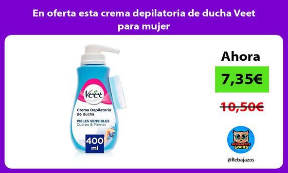 En oferta esta crema depilatoria de ducha Veet para mujer