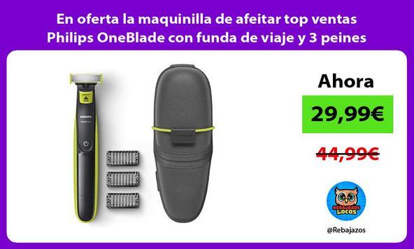 En oferta la maquinilla de afeitar top ventas Philips OneBlade con funda de viaje y 3 peines/