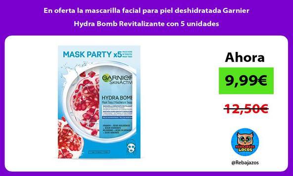 En oferta la mascarilla facial para piel deshidratada Garnier Hydra Bomb Revitalizante con 5 unidades