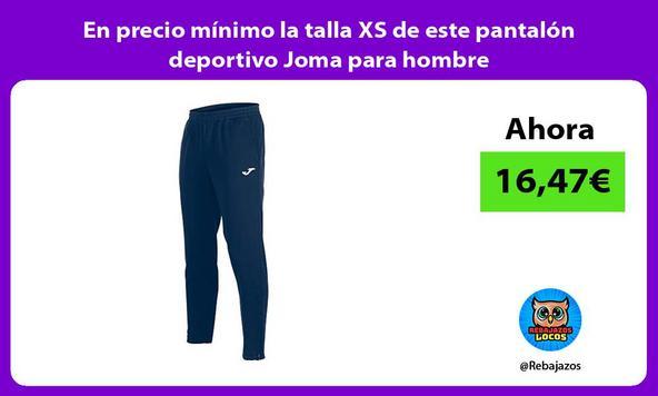 En precio mínimo la talla XS de este pantalón deportivo Joma para hombre