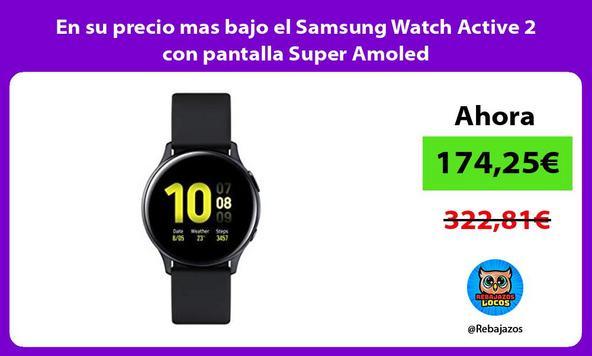 En su precio mas bajo el Samsung Watch Active 2 con pantalla Super Amoled