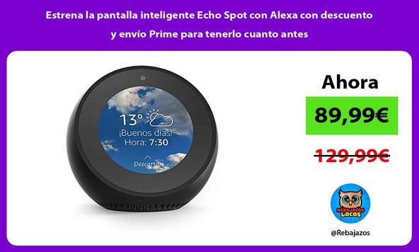 Estrena la pantalla inteligente Echo Spot con Alexa con descuento y envío Prime para tenerlo cuanto antes
