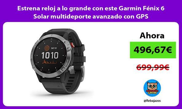 Estrena reloj a lo grande con este Garmin Fénix 6 Solar multideporte avanzado con GPS