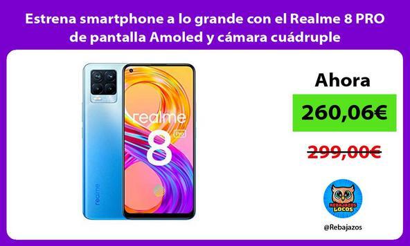 Estrena smartphone a lo grande con el Realme 8 PRO de pantalla Amoled y cámara cuádruple