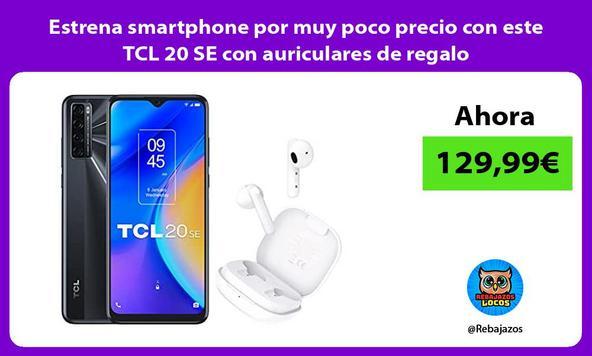 Estrena smartphone por muy poco precio con este TCL 20 SE con auriculares de regalo
