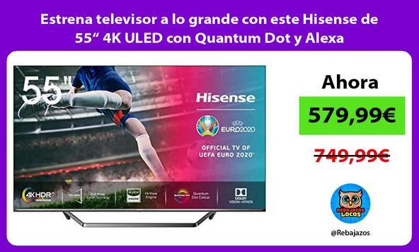 """Estrena televisor a lo grande con este Hisense de 55"""" 4K ULED con Quantum Dot y Alexa"""