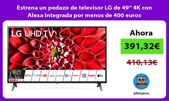 """Estrena un pedazo de televisor LG de 49"""" 4K con Alexa Integrada por menos de 400 euros"""