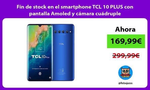 Fín de stock en el smartphone TCL 10 PLUS con pantalla Amoled y cámara cuádruple