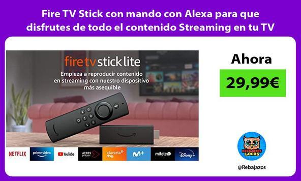 Fire TV Stick con mando con Alexa para que disfrutes de todo el contenido Streaming en tu TV