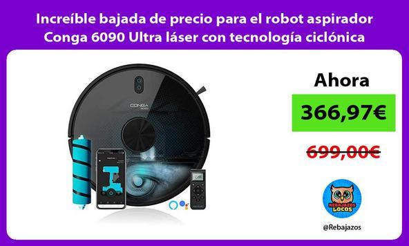 Increíble bajada de precio para el robot aspirador Conga 6090 Ultra láser con tecnología ciclónica