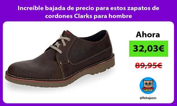 Increíble bajada de precio para estos zapatos de cordones Clarks para hombre