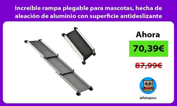 Increíble rampa plegable para mascotas, hecha de aleación de aluminio con superficie antideslizante