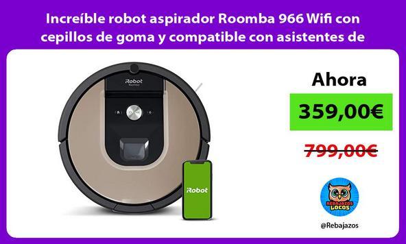 Increíble robot aspirador Roomba 966 Wifi con cepillos de goma y compatible con asistentes de voz