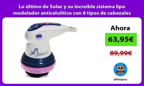 Lo último de Solac y su increíble sistema lipo modelador anticelulítico con 6 tipos de cabezales