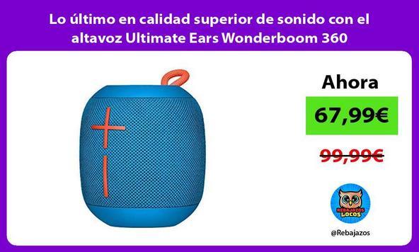 Lo último en calidad superior de sonido con el altavoz Ultimate Ears Wonderboom 360