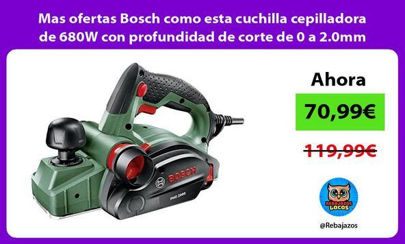 Mas ofertas Bosch como esta cuchilla cepilladora de 680W con profundidad de corte de 0 a 2.0mm