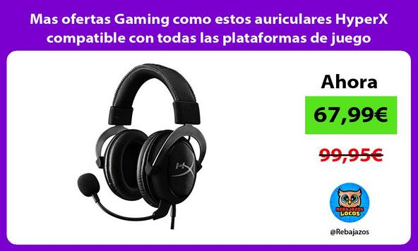 Mas ofertas Gaming como estos auriculares HyperX compatible con todas las plataformas de juego