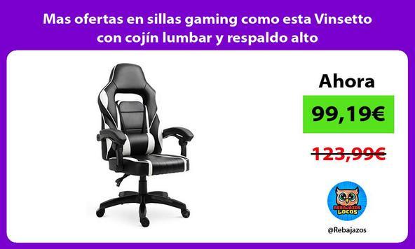 Mas ofertas en sillas gaming como esta Vinsetto con cojín lumbar y respaldo alto