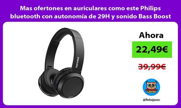 Mas ofertones en auriculares como este Philips bluetooth con autonomía de 29H y sonido Bass Boost