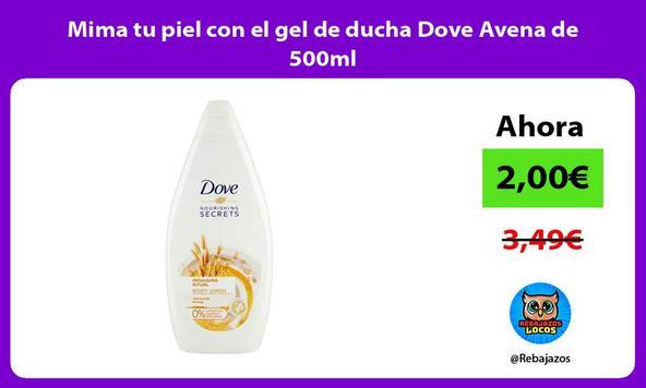 Mima tu piel con el gel de ducha Dove Avena de 500ml