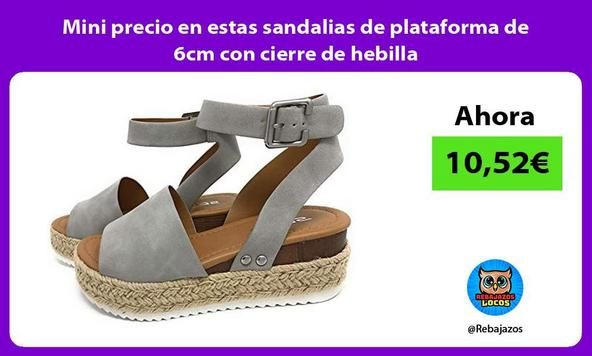 Mini precio en estas sandalias de plataforma de 6cm con cierre de hebilla