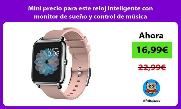 Mini precio para este reloj inteligente con monitor de sueño y control de música