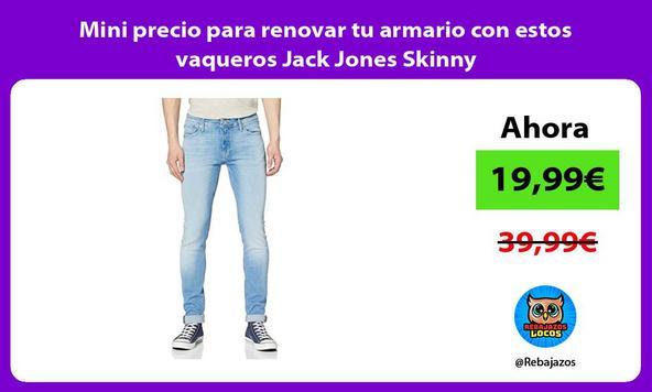 Mini precio para renovar tu armario con estos vaqueros Jack Jones Skinny