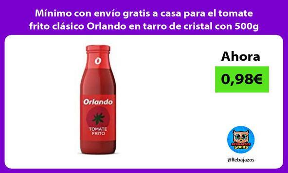 Mínimo con envío gratis a casa para el tomate frito clásico Orlando en tarro de cristal con 500g
