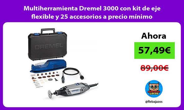 Multiherramienta Dremel 3000 con kit de eje flexible y 25 accesorios a precio mínimo