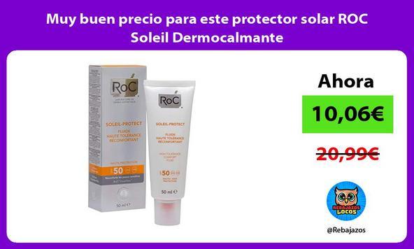 Muy buen precio para este protector solar ROC Soleil Dermocalmante
