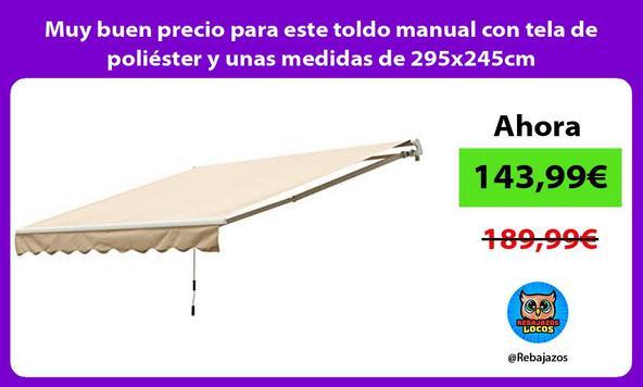 Muy buen precio para este toldo manual con tela de poliéster y unas medidas de 295x245cm