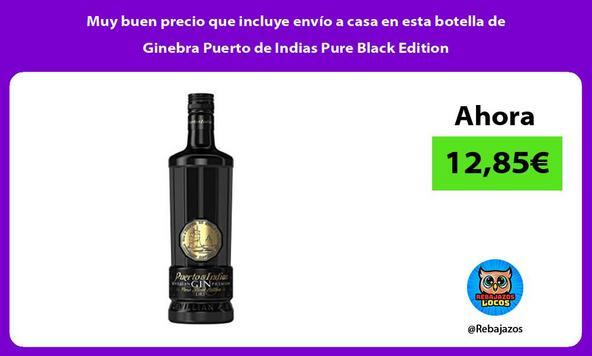 Muy buen precio que incluye envío a casa en esta botella de Ginebra Puerto de Indias Pure Black Edition